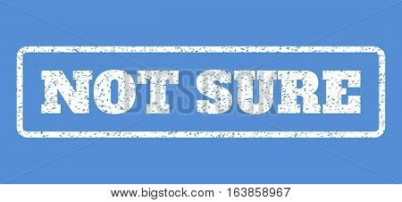 White rubber seal stamp with Not Sure text. Vector caption inside rounded rectangular shape. Grunge design and dust texture for watermark labels. Horisontal sign on a blue background.