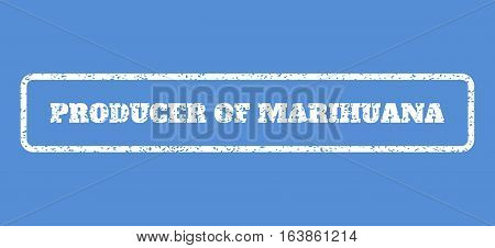 White rubber seal stamp with Producer Of Marihuana text. Vector caption inside rounded rectangular frame. Grunge design and dirty texture for watermark labels. Horisontal sticker on a blue background.