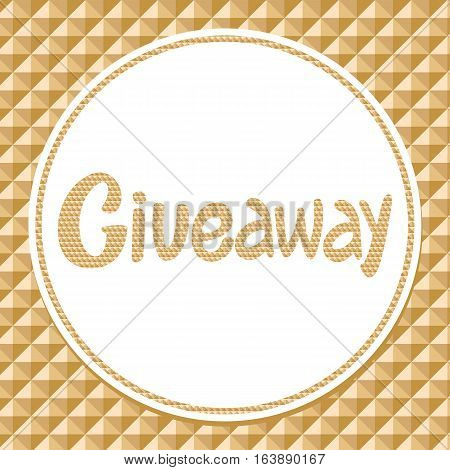 Vector hand-written Giveaway inscription with golden golden geometric pattern.