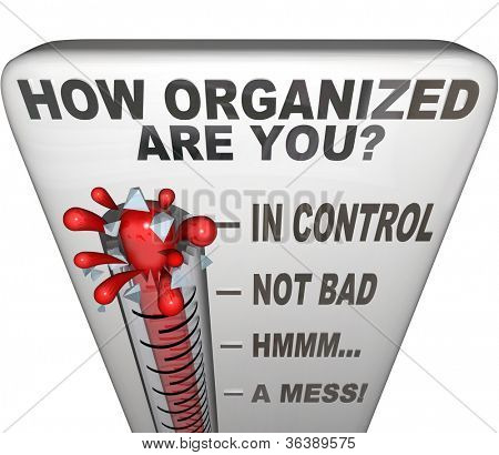 The words How Organized Are You on a thermometer to communicate now is the moment to get things in order, coordinate a mess, create a process or system to keep things tidy, clean and neat