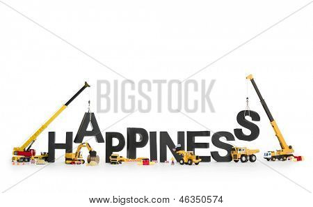 Building up happiness concept: Black alphabetic letters creating the word happiness being set up by group of construction machines, isolated on white background.