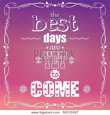 The best days are yet to come, quote, typographical background, vector