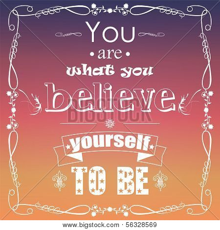 You are what you believe yourself to be, typographical background, vector illustration