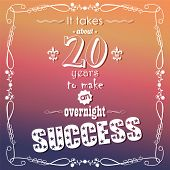 It takes about 20 years to make an overnight success, quote, typographical background, vector