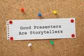 stock photo of presenter  - The phrase Good Presenters are Storytellers on a memo pinned to a cork notice board - JPG