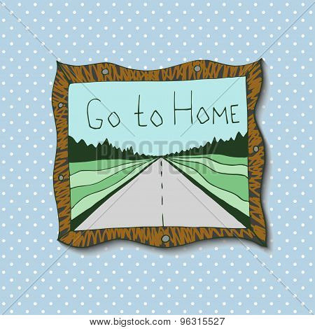 Hand drawn picture in frame with landscape and road Go to home. Travel vector artwork