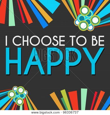 I Choose To Be Happy Black Colorful Elements
