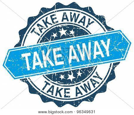 Take Away Blue Round Grunge Stamp On White