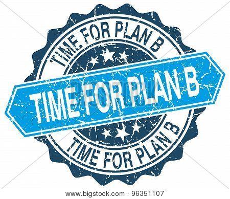 Time For Plan B Blue Round Grunge Stamp On White
