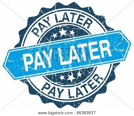 Pay Later Blue Round Grunge Stamp On White