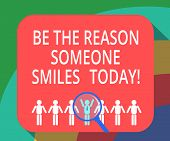 Conceptual Hand Writing Showing Be The Reason Someone Smiles Today. Business Photo Showcasing Make S poster