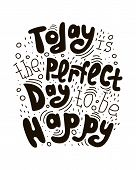 Handwritten Black Text Isolated - Today Is The Perfect Day To Be Happy. poster