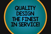 Word Writing Text Quality Design The Finest In Service. Business Concept For Excellent Services Grea poster