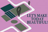 Conceptual Hand Writing Showing Let S Is Make Today Beautiful. Business Photo Showcasing Have A Good poster