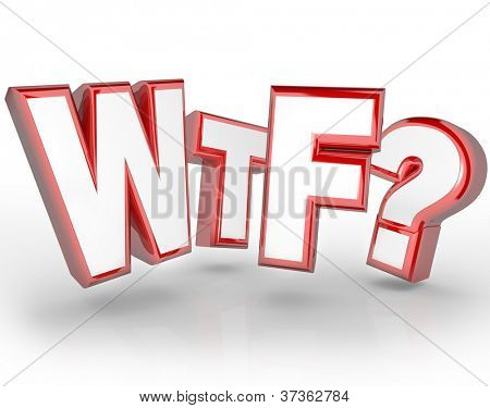 The letters WTF as an expression of shock and surprise at something unusual, amazing, astounding, puzzling or disturbing