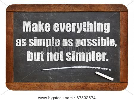 Make everything as simple as possible, but not simpler, a quote from Albert EInstein -  white chalk text  on a vintage slate blackboard