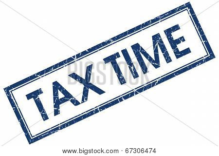 Tax Time Blue Square Grungy Stamp Isolated On White Background