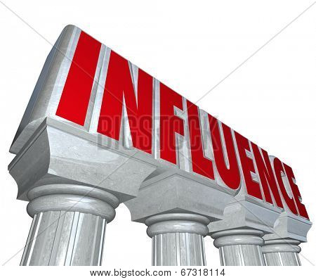 Influence word on stone or marble pillars or columns to illustrate dominance, power