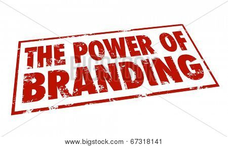 The Power of Branding words in a red stamp to illustrate loyalty, recognition, identity