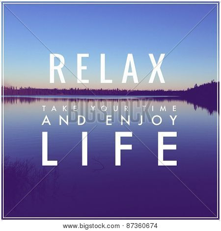 Inspirational Typographic Quote -  Relax take your time and enjoy life