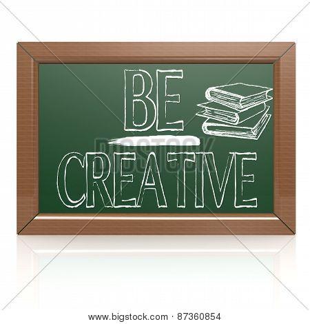 Be Creative Written With Chalk On Blackboard