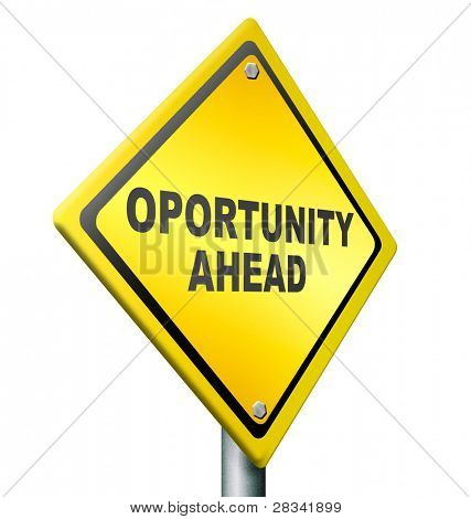 opportunity ahead, best chances to change for the better, job improvement,career move, yellow road sign with black text