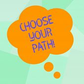 Conceptual Hand Writing Showing Choose Your Path. Business Photo Text Decide Your Far Future Life Ca poster