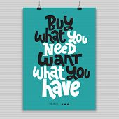Buy What You Need, Want What You Have. Vector Quote Lettering About Minimalism, Eco Friendly Lifesty poster