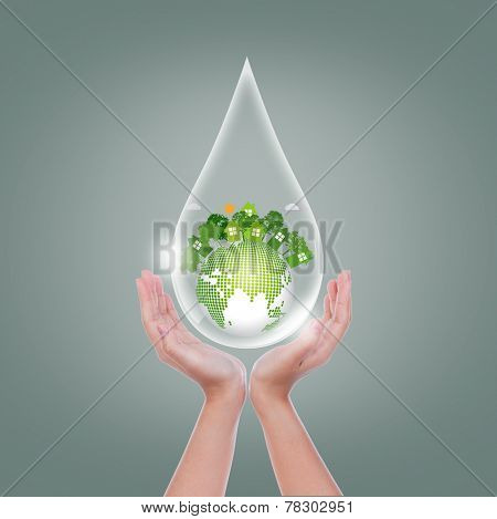 Woman hands  hold water drop of  eco friendly earth