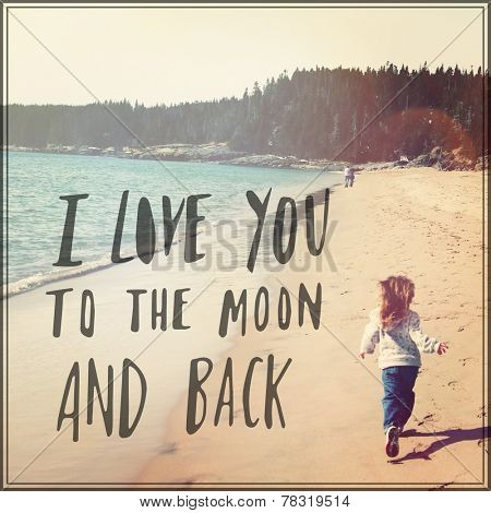 Inspirational Typographic Quote - I love you to the moon and back