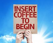 stock photo of insert  - Insert Coffee To Begin card with beautiful day - JPG