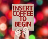 foto of insert  - Insert Coffee To Begin card with colorful background with defocused lights - JPG