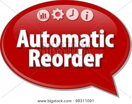 Speech bubble dialog illustration of business term saying Automatic Reorder