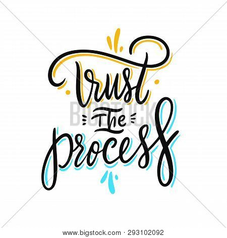 poster of Trust The Proces Phrase. Hand Drawn Vector Lettering. Motivational Inspirational Quote.