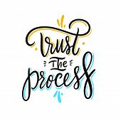 Trust The Proces Phrase. Hand Drawn Vector Lettering. Motivational Inspirational Quote. poster
