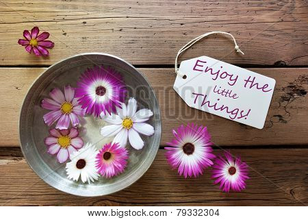 Silver Bowl With Cosmea Blossoms With Life Quote Enjoy The Little Things