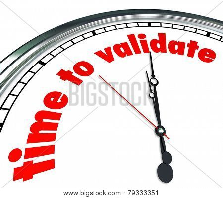 Time to Validate words on a clock face to illustrate the need to qualify, confirm or substantiate results or certification of a person or company