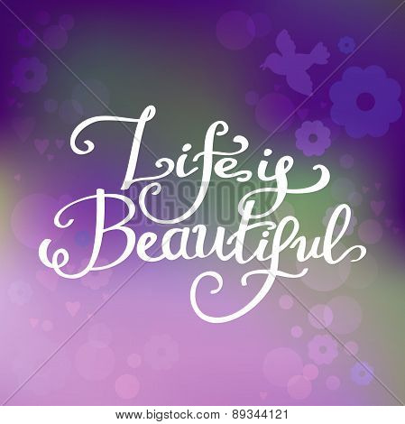 life is beautiful. Typography label Lettering, Vector quote on blurred background. Background with b