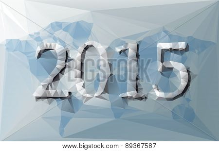 Polygonal Illustration Of 2015 With World Map With Blue And Grey Colors
