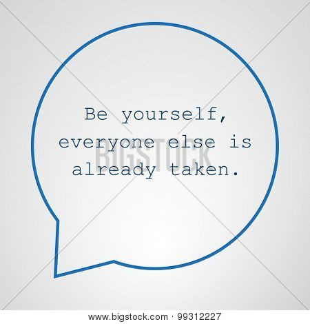 Be Yourself, Everyone Else is Already Taken. - Inspirational Quote, Slogan, Saying - Success Concept Illustration with Speech Bubble