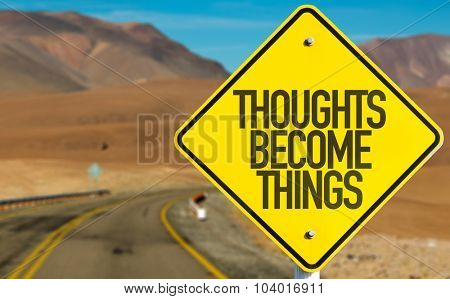 Thoughts Become Things sign on desert road