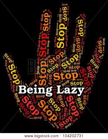 Stop Being Lazy Represents Warning Sign And Danger