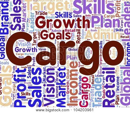 Cargo Word Indicates Freight Deliveries And Consignment