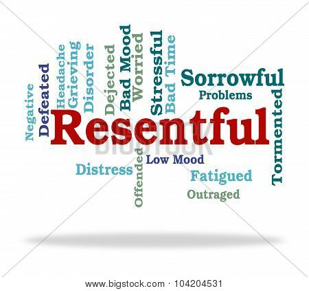Resentful Word Represents In A Huff And Disgruntled