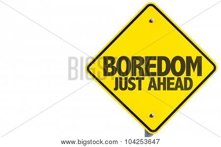 Boredom Just Ahead sign isolated on white background
