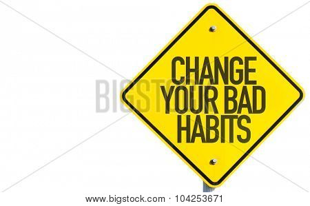 Change Your Bad Habits sign isolated on white background