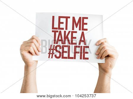 Let Me Take a #Selfie placard isolated on white