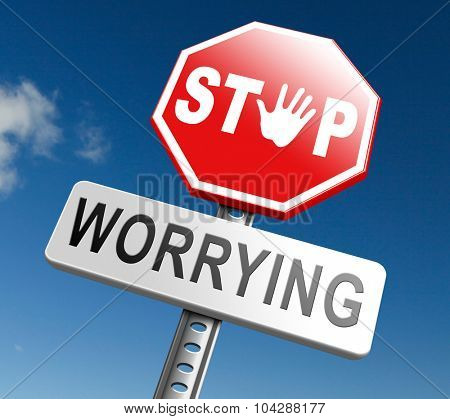 stop worrying no more worries solve all problems and relax keep calm and dont panic, panicking wont help just think positive and overcome problems