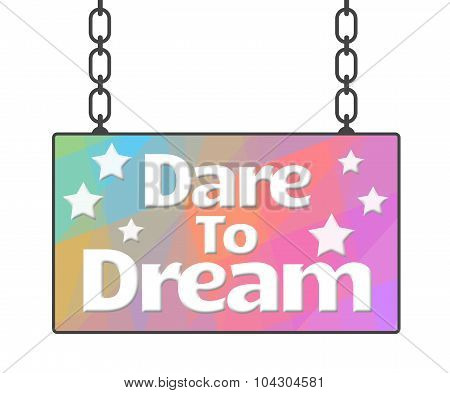 Dare To Dream Colorful Signboard