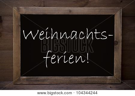 Chalkboard With Weihnachtsferien Means Christmas Holiday